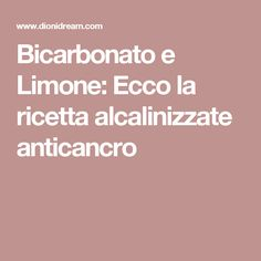 Bicarbonato e Limone: Ecco la ricetta alcalinizzate anticancro Coconut Oil Pills, Thai Chi, Natural Remedies, The Cure, Health Fitness, Food And Drink, Recipes, Beautiful, Chromotherapy