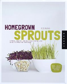 HOMEGROWN SPROUTS - A FRESH, HEALTHY & DELICIOUS STEP-BY-STEP GUIDE TO SPROUTING YEAR ROUND By Rita Galchus Most people are familiar with alfalfa or mung bean sprouts bought at the store or eaten in r