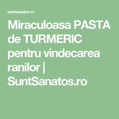 Miraculoasa PASTA de TURMERIC pentru vindecarea ranilor | SuntSanatos.ro