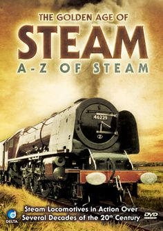 A to Z of Steam, The Golden Age of Steam - Steam Train DVD's ...