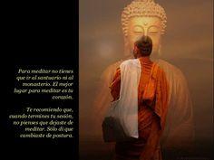 Para meditar no tienes que ir al santuario ni al monasterio. El mejor lugar para meditar es tu corazón. Te recomiendo que,...
