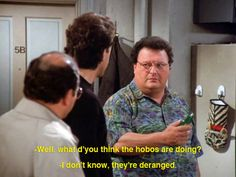 Seinfeld quote - Jerry questions Newman on hobos, 'The Bottle Deposit'