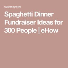 Spaghetti Dinner Fundraiser Ideas for 300 People | eHow
