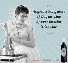 It really is simple to win my heart, darling: buy me wine, pour me wine or simply be wine!