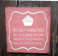 Procrastibaking sign is hand painted to look rustic on 8 x 18 outdoor grade plywood. Great sign for every cupcake lover, a bakers kitchen, or