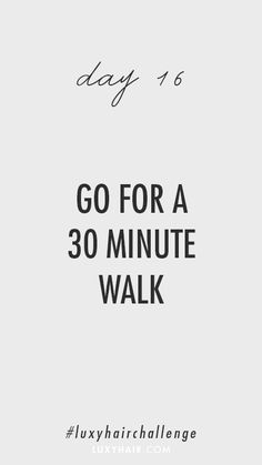 Day 16: Go for a 30 minute walk.