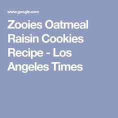 Zooies Oatmeal Raisin Cookies Recipe - Los Angeles Times Oatmeal Raisin Cookies, New Cooking, Yum Yum, Baking Soda, A Food, Cookie Recipes, Brownies, Crisp, Cookies