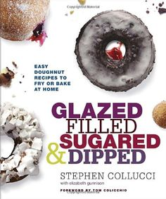 Glazed, Filled, Sugared & Dipped: Easy Doughnut Recipes to Fry or Bake at Home by Stephen Collucci,http://www.amazon.com/dp/077043357X/ref=cm_sw_r_pi_dp_fd3zsb1YH0W5K0PV