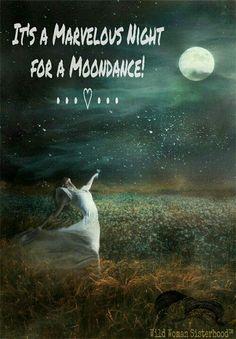It's a Marvelous Night for a Moondance! ༺♡༻ WILD WOMAN SISTERHOOD™ #wildwomansisterhood #dancininthemoonlight
