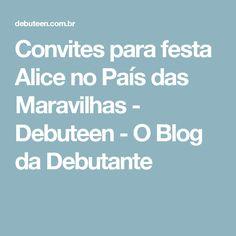 Convites para festa Alice no País das Maravilhas - Debuteen - O Blog da Debutante