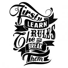 "Tattoo Ideas & Inspiration - Quotes & Sayings | ""First learn the rules, then break them"""