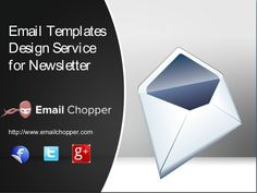 To get best email template design service for newsletter contact Email Chopper. It also offers PSD to Email templates conversion at affordable price.