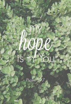 My hope is in You, Lord All the day long, I won't be shaken by drought or storm ~ Aaron Shust
