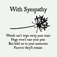 Looking for inspiring sympathy quotes for loss or pictures, images? Check out our collection of sayings on sympathy, condolence. We've divided it into two parts: quotes with images popular phrases without images. Sympathy Verses, Sympathy Card Sayings, Sympathy Notes, Words Of Sympathy, Sympathy Messages For Cards, Sympathy Quotes For Loss, Greeting Cards, Condolences Quotes, Condolence Messages