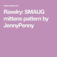 Ravelry: SMAUG mittens pattern by JennyPenny Mittens Pattern, Ravelry, English, English Language
