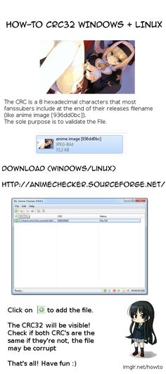 How To Check CRC32 in Windows and Linux    The CRC is a 8 hexadecimal characters that most fanssubers include at the end of their releases filename  (like anime image [936dd0bc]).  The sole purpose is to validate the File.