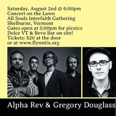 "Tonight! I'll be opening for the amazing Alpha Rev at the All Souls Interfaith Gathering ""Concerts on the Lawn"" series here in Shelburne, Vermont! It's a beautiful view of lake Champlain and a fabulous place for concerts – either out on the lawn or in the sanctuary depending on the weather. The view is STUNNING from either location! Dolce VT & Bevo Bar will also be on site :) We'll be warming the stage as the Gregory Douglass Trio... http://gregorydouglassblog.tumblr.com/"