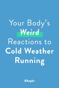 Your Body's Weird Reactions to Cold Weather Running - Aaptiv Running In Cold Weather, Winter Running, Weird, Outdoor, Outdoors, Outdoor Games