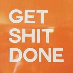 Message for next week? Get Shit Done!  #startup #startuplife #inspiration