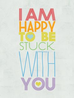 I am happy to be stuck with you.