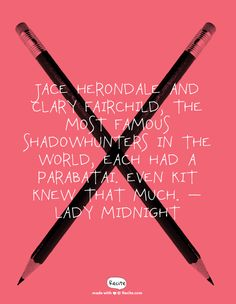 Jace Herondale and Clary Fairchild, the most famous Shadowhunters in the world, each had a parabatai. Even Kit knew that much. — Lady Midnight