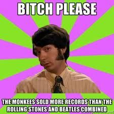 Mike Nesmith, Monkees meme (not an actual quote from Nesmith)  #themonkees #mikenesmith