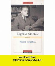 Poesia Completa/ Complete Poetry (Obras Completas / Complete Works) (Spanish Edition) (9788481096262) Eugenio Montale , ISBN-10: 8481096261  , ISBN-13: 978-8481096262 ,  , tutorials , pdf , ebook , torrent , downloads , rapidshare , filesonic , hotfile , megaupload , fileserve