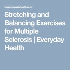 Stretching and Balancing Exercises for Multiple Sclerosis | Everyday Health