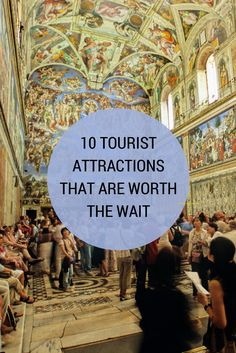 10 Tourist Attractions That Are Worth the Wait