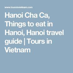 Hanoi Cha Ca, Things to eat in Hanoi, Hanoi travel guide | Tours in Vietnam