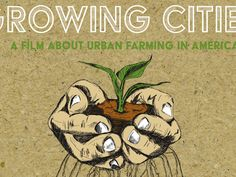 (( GROWING CITIES:  A Film About Urban Farming in America )) -- Grow some food. Grow wherever you are.