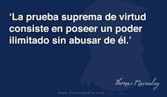 La prueba suprema de virtud consiste en poseer un poder ilimitado sin abusar de él.