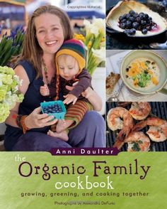 The Organic Family Cookbook - http://goodvibeorganics.com/the-organic-family-cookbook/