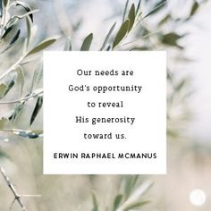 Our needs are God's opportunity to reveal His generosity toward us.   -Erwin Raphael McManus Prayer Verses, Scripture Quotes, Faith Quotes, Bible Verses, Scriptures, Todays Devotion, Encouragement For Today, Light Of My Life, Great Words