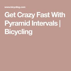 Get Crazy Fast With Pyramid Intervals   Bicycling #bikingworkoutcycling