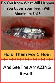 Do You Know What Will Happen If You Cover Your Teeth With Aluminum Foil? Hold Them For 1 Hour #DoYouKnowWhatWillHappenIfYouCoverYourTeethWithAluminumFoil?HoldThemFor1Hour