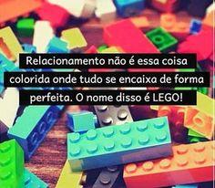 Relacionamento não é essa coisa perfeita e colorida onde tudo se encaixa,  o nome disso é Lego