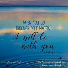 When you go through deep waters, I will be with you. Isaiah 43:2 #scripture #overcomeroutreach