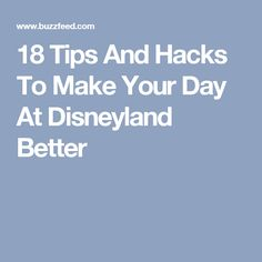 18 Tips And Hacks To Make Your Day At Disneyland Better