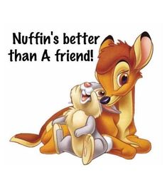 Nuffins Better quotes cute friendship quote disney best friends friend bff friendship quote friendship quotes bambi