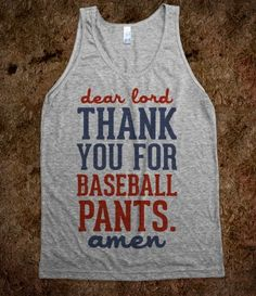 Dear Lord, Thank You for Baseball Pants (Tank)...i need this