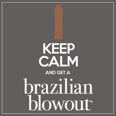 Keep Calm Get a Brazilian Blowout! I speak the truth. Getcha Some of That!