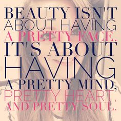 Beauty is about having a pretty mind heart and soul..and then a little mascara doesn't hurt ;)