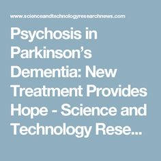 Psychosis in Parkinson's Dementia: New Treatment Provides Hope - Science and Technology Research News