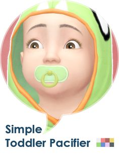 Some simple pacifiers for toddlers: ◦ 8 colors. ◦ Head accessories category. ◦ Basegame compatible. Download @ MediaFire Download @ SimFileShare