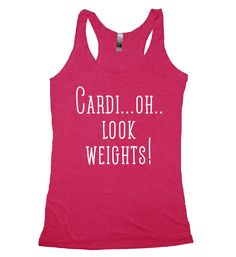 "Cardi...oh..Look! Weights!Not Sold in Stores! Guaranteed safe and secure checkout via: Paypal / Visa / MasterCard . Click on the ""I want mine now"" button to get yours!. Top quality Next Level Tri-Blend Racerback Women's Fit Tank Tops!Click below to choose between tank-tops or t-shirts."