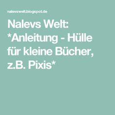 Nalevs Welt: *Anleitung - Hülle für kleine Bücher, z.B. Pixis*