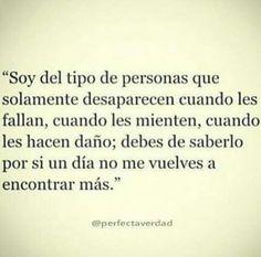 Soy el tipo de personas que solamente desaparecen cuando les fallan.