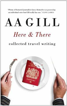 Here and There: Collected travel writing by A. A. Gill, http://www.amazon.co.uk/dp/B0053AK0M0/ref=cm_sw_r_pi_dp_1TX7qb0D0NHZ9