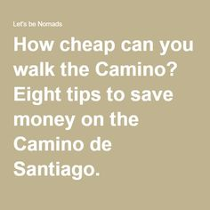 How cheap can you walk the Camino? Eight tips to save money on the Camino de Santiago.
